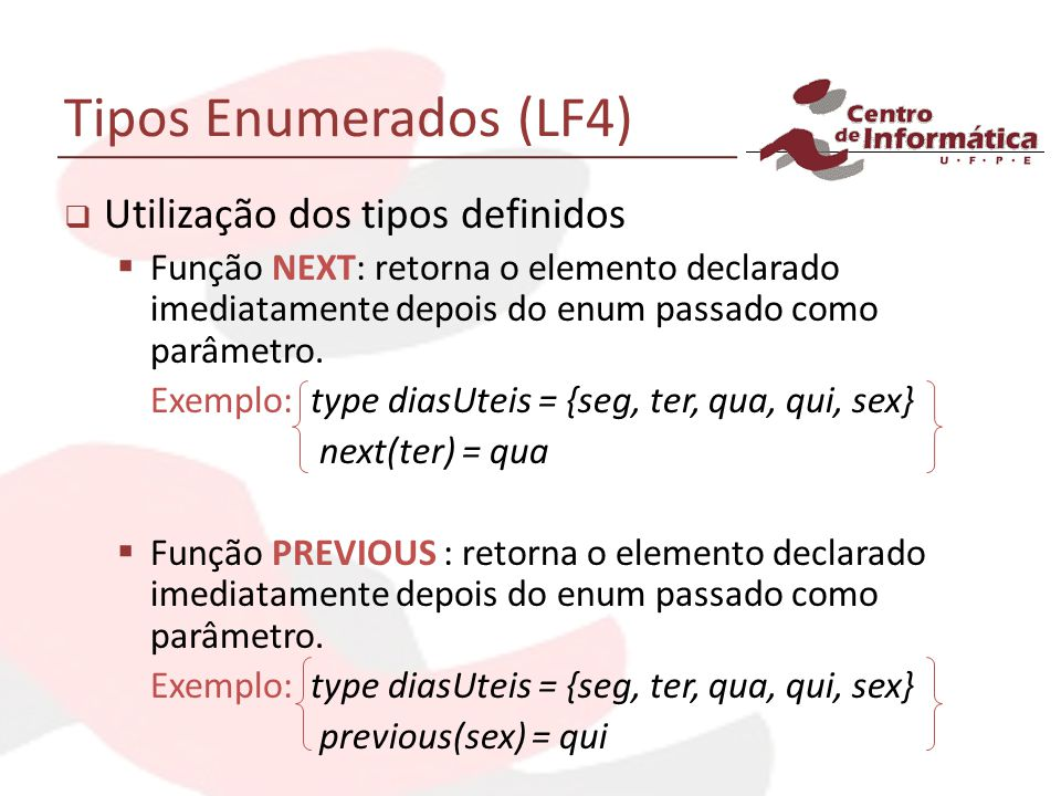 Tipos Enumerados (LF4) Utilização dos tipos definidos Função NEXT: retorna o elemento declarado imediatamente depois do enum passado como parâmetro.