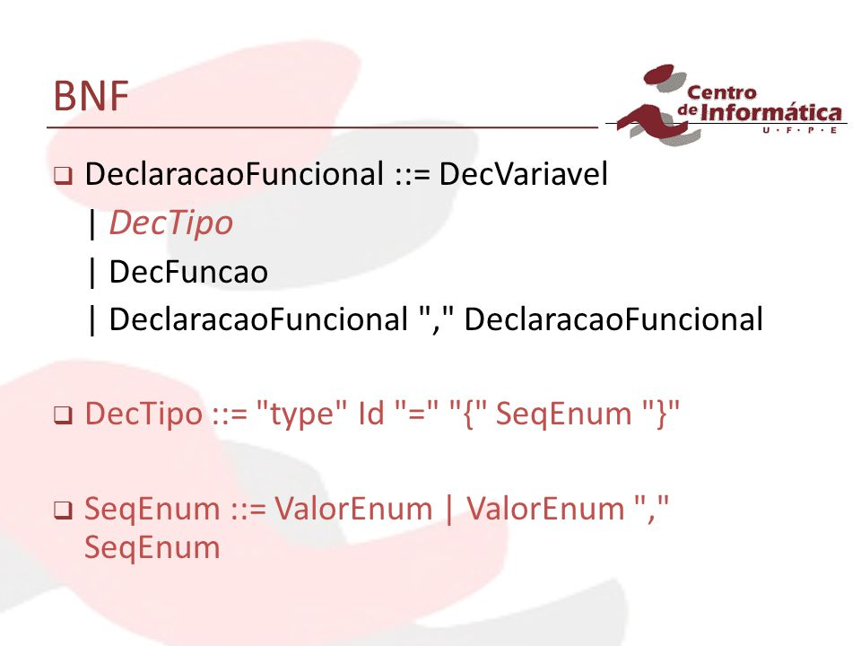 BNF DeclaracaoFuncional ::= DecVariavel | DecTipo | DecFuncao | DeclaracaoFuncional
