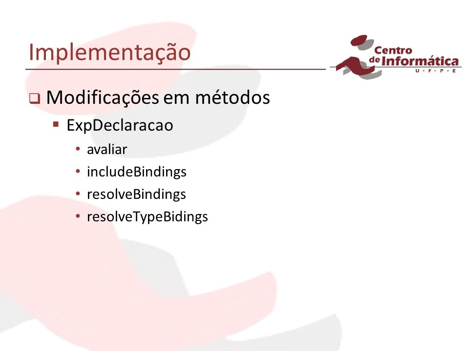 Implementação Modificações em métodos ExpDeclaracao avaliar includeBindings resolveBindings resolveTypeBidings