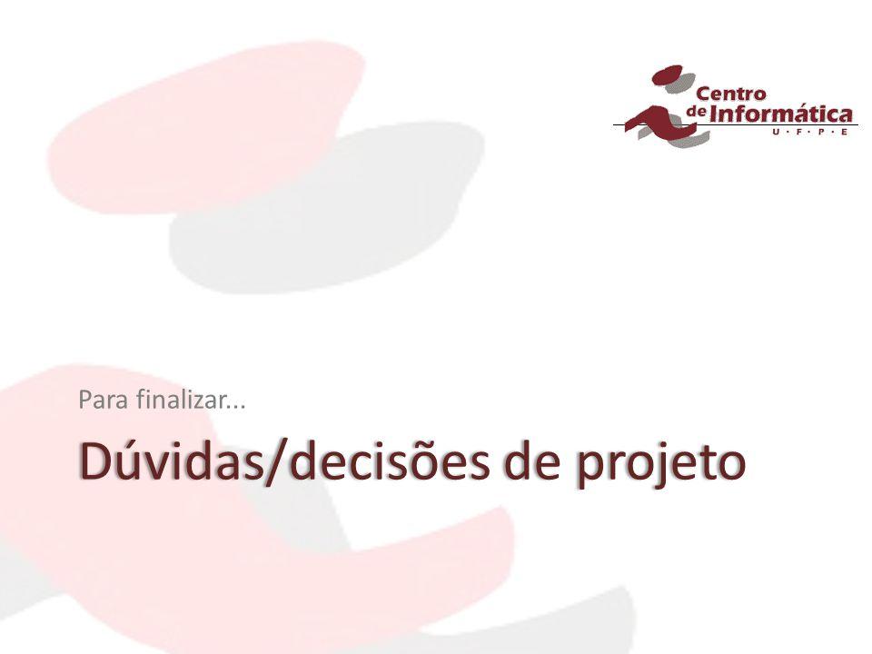 Dúvidas/decisões de projetoDúvidas/decisões de projeto Para finalizar...
