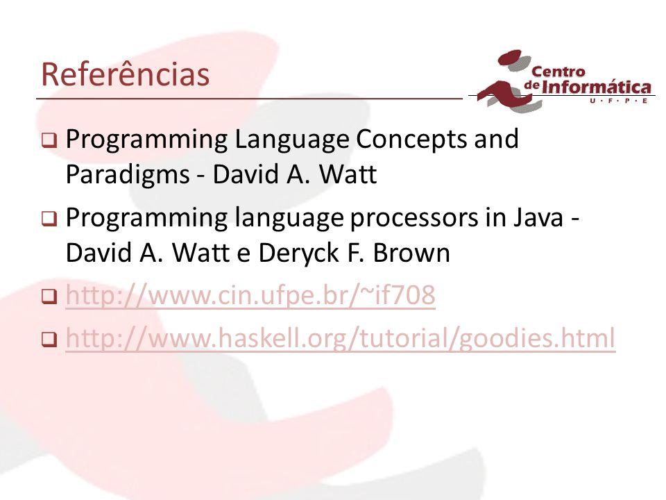Referências Programming Language Concepts and Paradigms - David A. Watt Programming language processors in Java - David A. Watt e Deryck F. Brown http