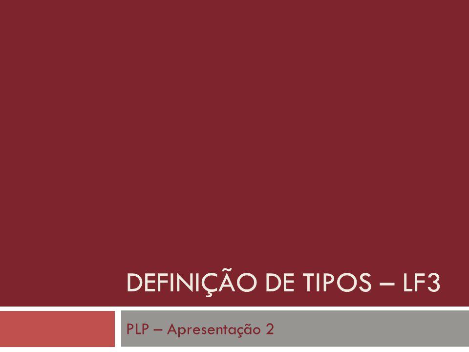 DEFINIÇÃO DE TIPOS – LF3 PLP – Apresentação 2