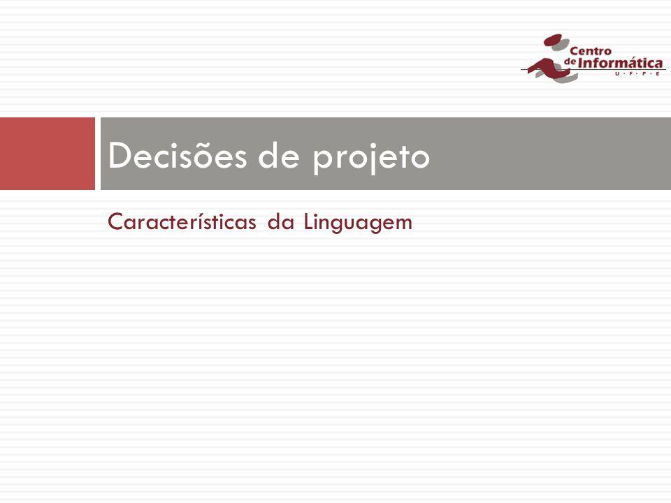 Características da Linguagem Decisões de projeto