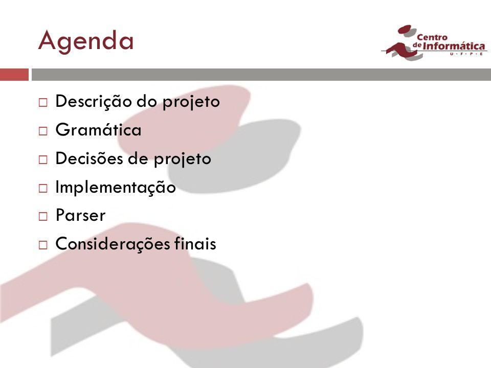 Agenda Descrição do projeto Gramática Decisões de projeto Implementação Parser Considerações finais