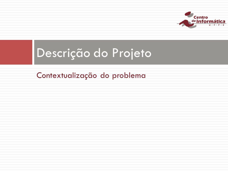 Contextualização do problema Descrição do Projeto