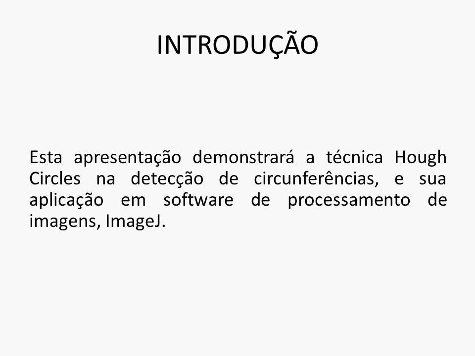 INTRODUÇÃO Esta apresentação demonstrará a técnica Hough Circles na detecção de circunferências, e sua aplicação em software de processamento de image
