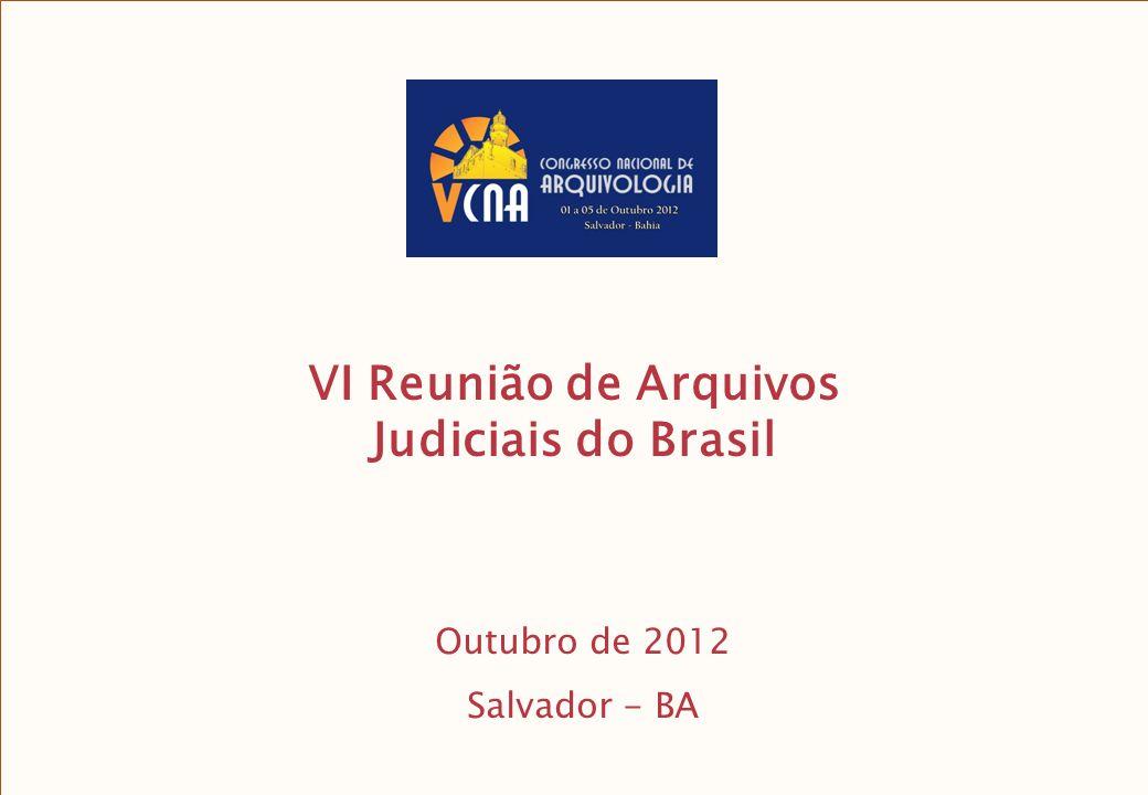 1 VI Reunião de Arquivos Judiciais do Brasil Outubro de 2012 Salvador - BA