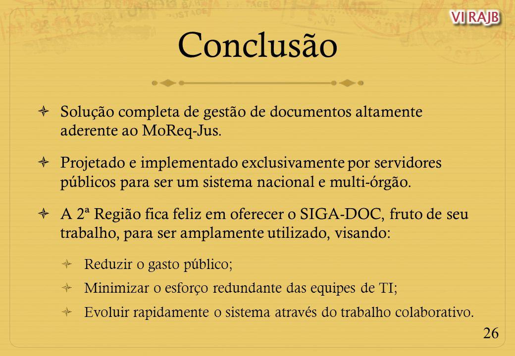 26 Conclusão Solução completa de gestão de documentos altamente aderente ao MoReq-Jus. Projetado e implementado exclusivamente por servidores públicos