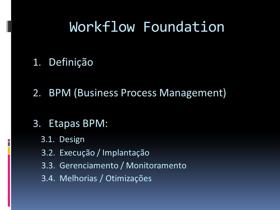 Workflow Foundation 1. Definição 2. BPM (Business Process Management) 3.