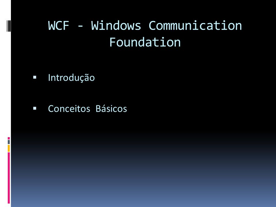 WCF - Windows Communication Foundation Introdução Conceitos Básicos