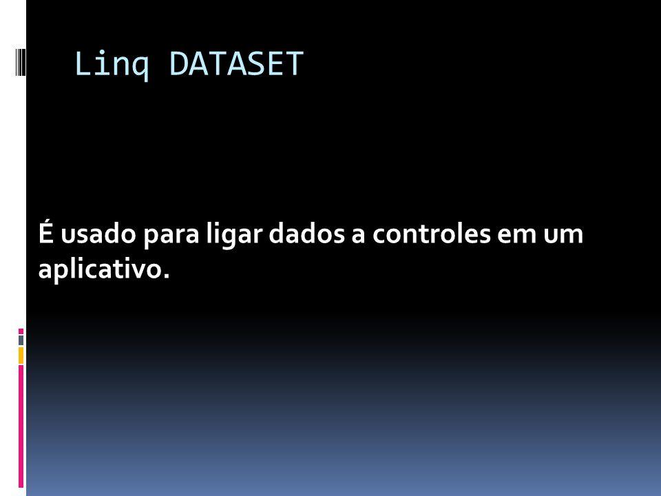 Linq DATASET É usado para ligar dados a controles em um aplicativo.