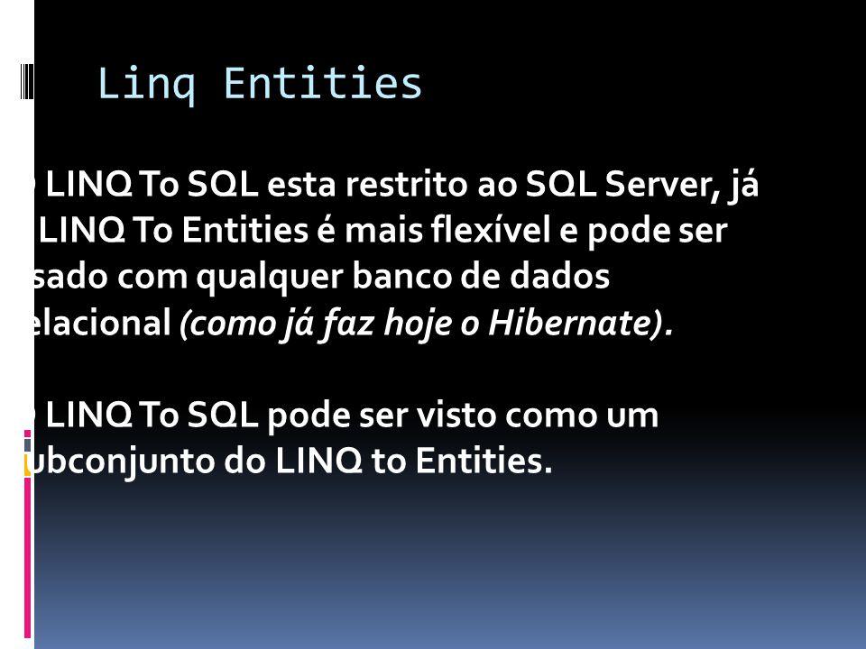 Linq Entities O LINQ To SQL esta restrito ao SQL Server, já o LINQ To Entities é mais flexível e pode ser usado com qualquer banco de dados relacional