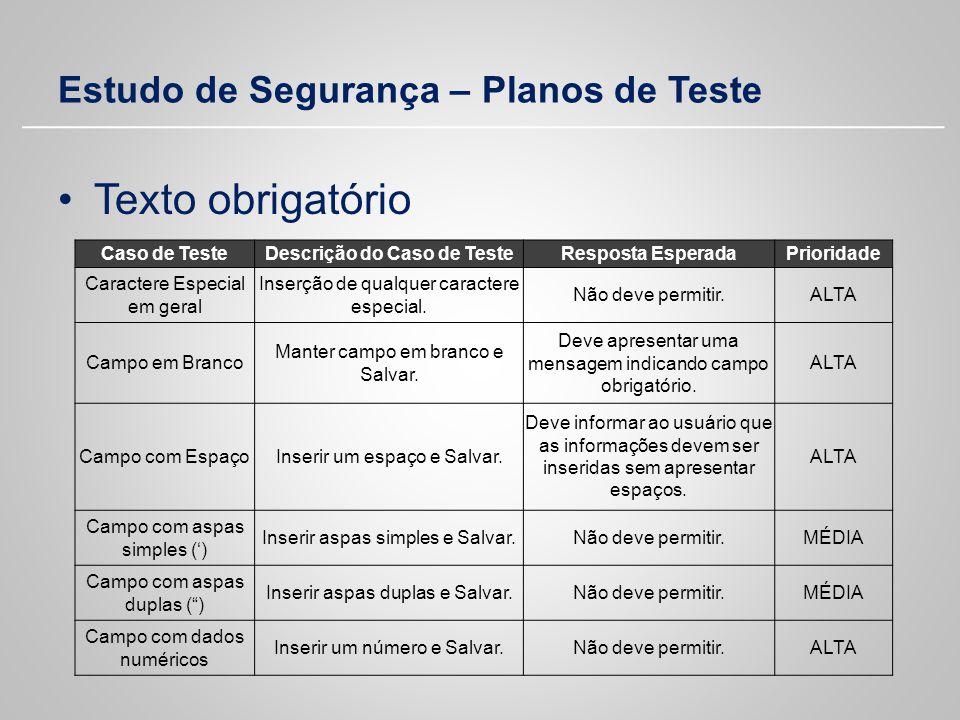 Estudo de Segurança – Planos de Teste Texto obrigatório Caso de TesteDescrição do Caso de TesteResposta EsperadaPrioridade Caractere Especial em geral