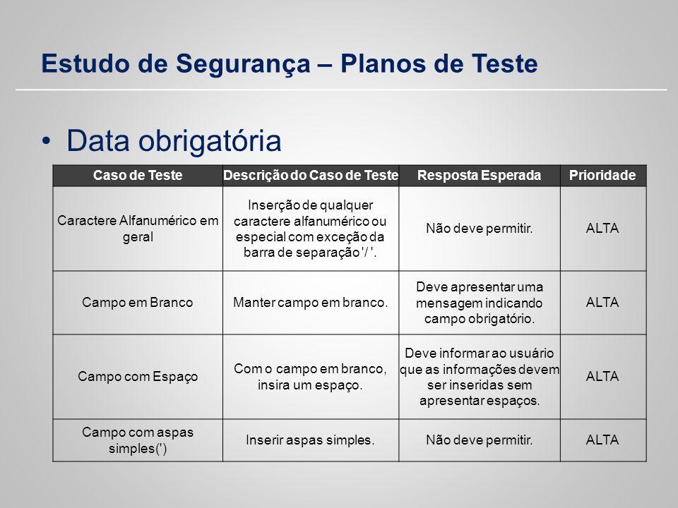 Estudo de Segurança – Planos de Teste Data obrigatória Caso de TesteDescrição do Caso de TesteResposta EsperadaPrioridade Caractere Alfanumérico em ge