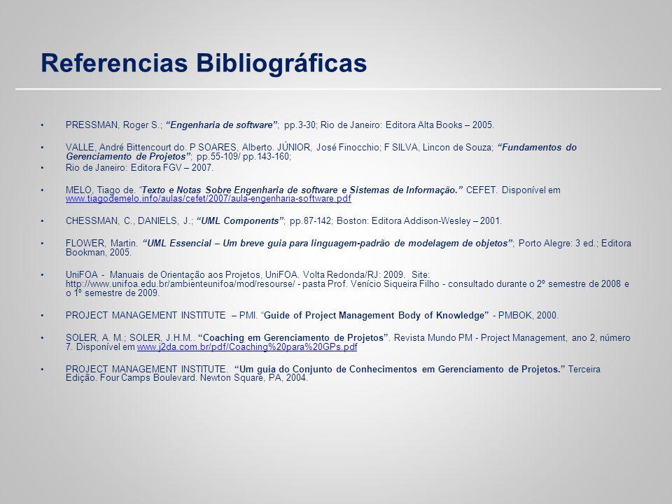 Referencias Bibliográficas PRESSMAN, Roger S.; Engenharia de software; pp.3-30; Rio de Janeiro: Editora Alta Books – 2005. VALLE, André Bittencourt do