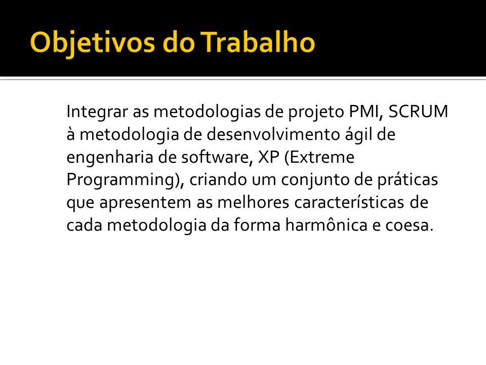 Integrar as metodologias de projeto PMI, SCRUM à metodologia de desenvolvimento ágil de engenharia de software, XP (Extreme Programming), criando um c