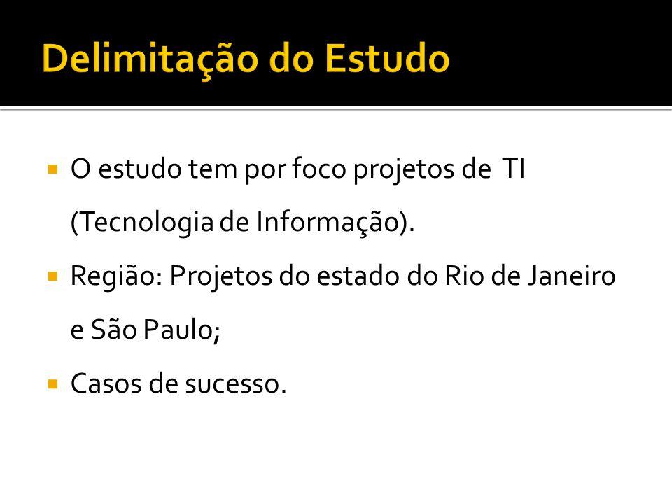 O estudo tem por foco projetos de TI (Tecnologia de Informação). Região: Projetos do estado do Rio de Janeiro e São Paulo; Casos de sucesso.