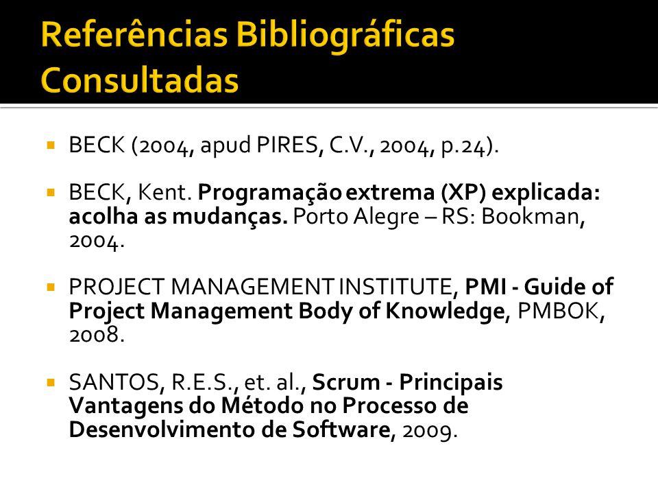 BECK (2004, apud PIRES, C.V., 2004, p.24). BECK, Kent. Programação extrema (XP) explicada: acolha as mudanças. Porto Alegre – RS: Bookman, 2004. PROJE