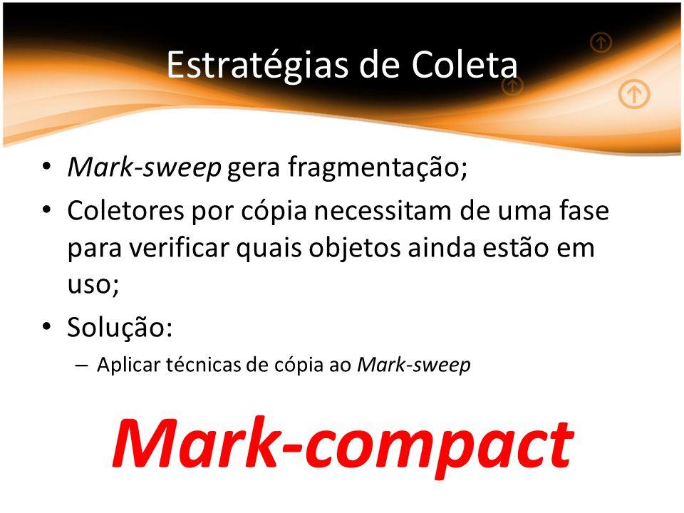 Mark-sweep gera fragmentação; Coletores por cópia necessitam de uma fase para verificar quais objetos ainda estão em uso; Solução: – Aplicar técnicas de cópia ao Mark-sweep Mark-compact
