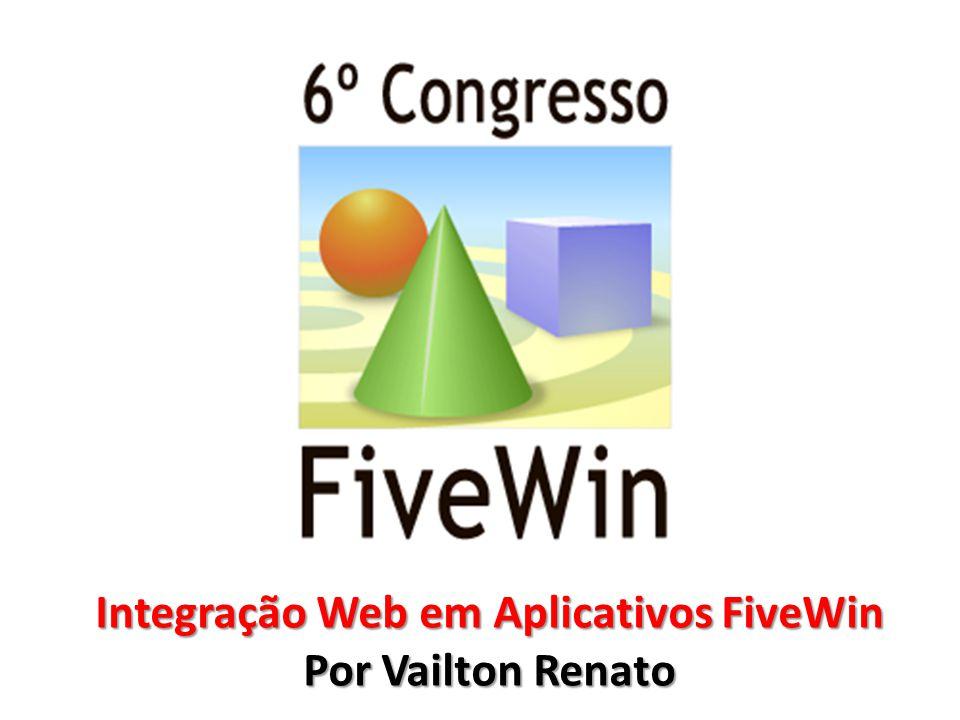 Integração Web em Aplicativos FiveWin Vailton Renato – vailtom@gmail.com Opção 3 de 3 – Acesso via COM.