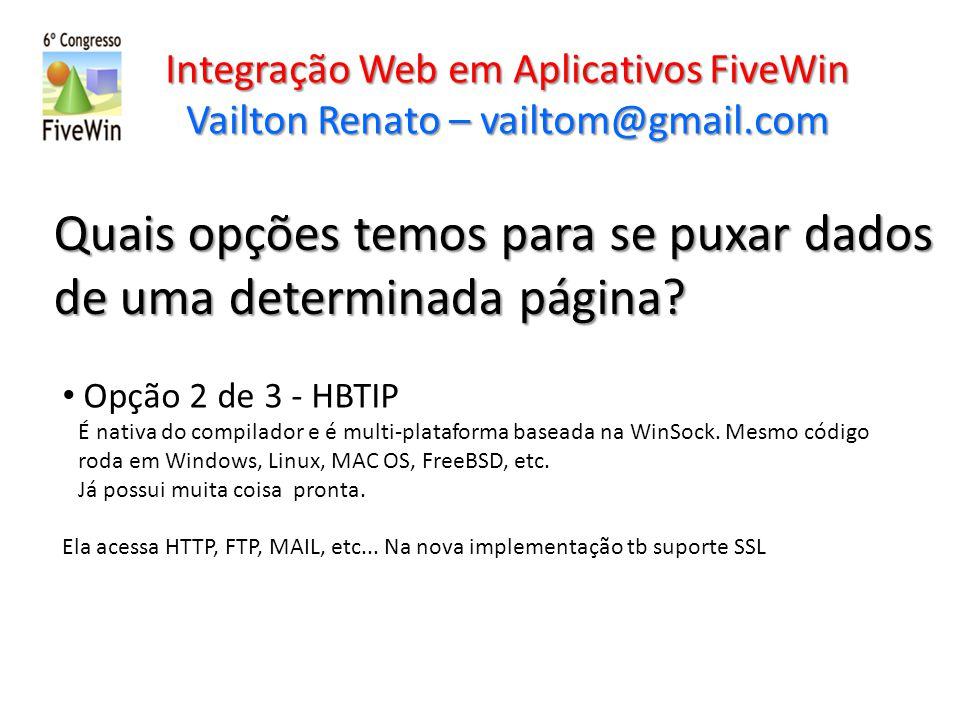 Integração Web em Aplicativos FiveWin Vailton Renato – vailtom@gmail.com Quais opções temos para se puxar dados de uma determinada página? Opção 2 de