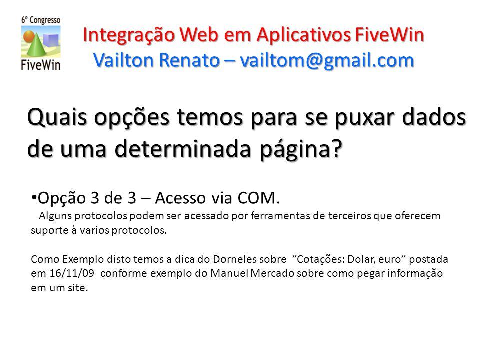 Integração Web em Aplicativos FiveWin Vailton Renato – vailtom@gmail.com Quais opções temos para se puxar dados de uma determinada página? Opção 3 de