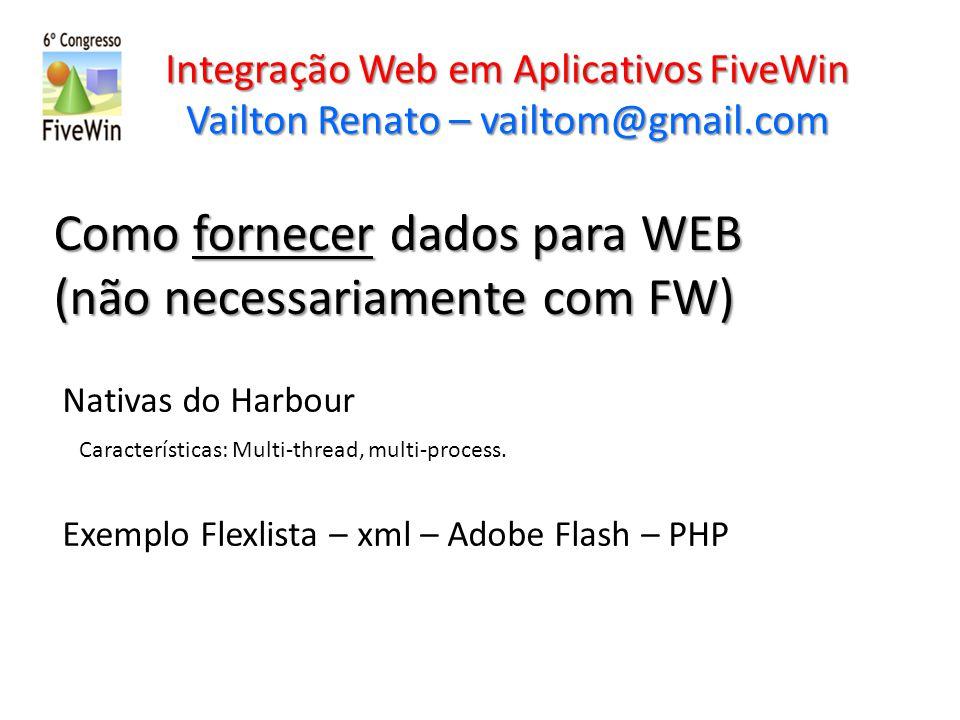 Integração Web em Aplicativos FiveWin Vailton Renato – vailtom@gmail.com Como fornecer dados para WEB (não necessariamente com FW) Nativas do Harbour