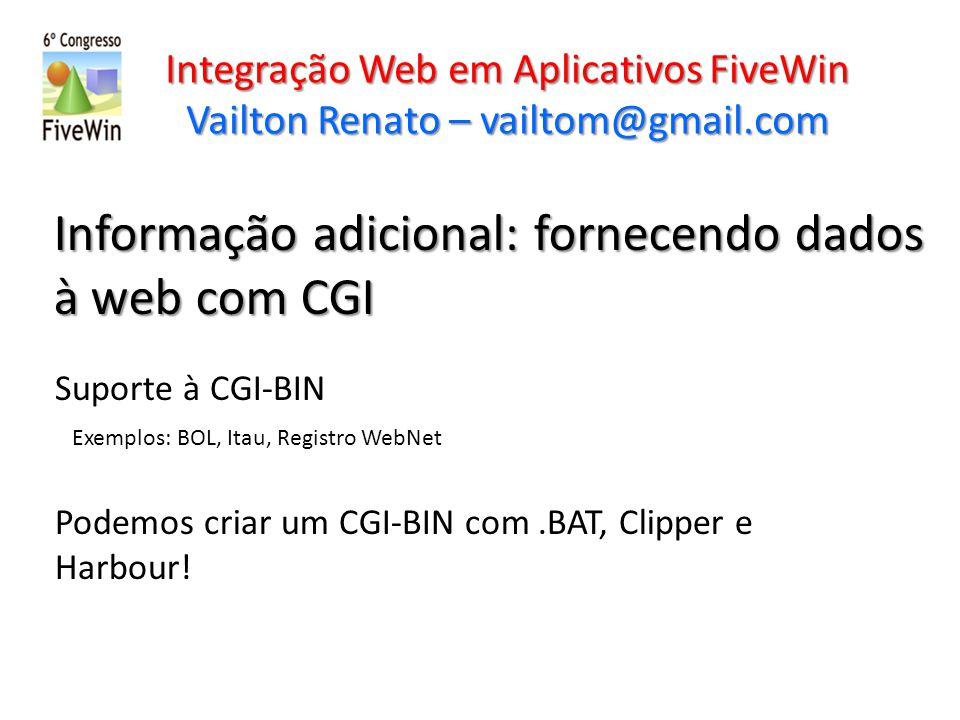 Integração Web em Aplicativos FiveWin Vailton Renato – vailtom@gmail.com Informação adicional: fornecendo dados à web com CGI Suporte à CGI-BIN Exempl
