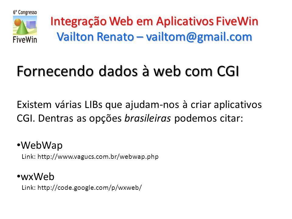 Integração Web em Aplicativos FiveWin Vailton Renato – vailtom@gmail.com Fornecendo dados à web com CGI Existem várias LIBs que ajudam-nos à criar apl