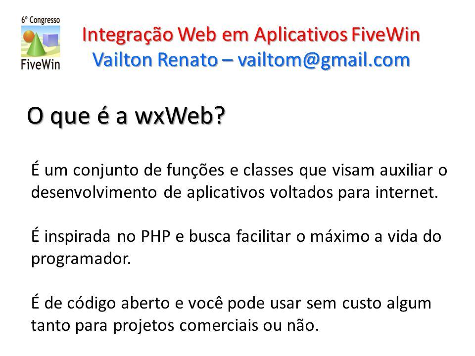 Integração Web em Aplicativos FiveWin Vailton Renato – vailtom@gmail.com O que é a wxWeb? É um conjunto de funções e classes que visam auxiliar o dese