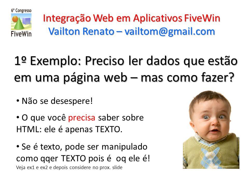 Integração Web em Aplicativos FiveWin Vailton Renato – vailtom@gmail.com FWH fornecendo dados para WEB Funções e Classes Nativas do FWH Exemplo do WebServer