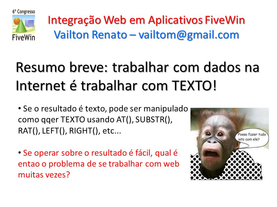 Integração Web em Aplicativos FiveWin Vailton Renato – vailtom@gmail.com Informação adicional: fornecendo dados à web com CGI Suporte à CGI-BIN Exemplos: BOL, Itau, Registro WebNet Podemos criar um CGI-BIN com.BAT, Clipper e Harbour!