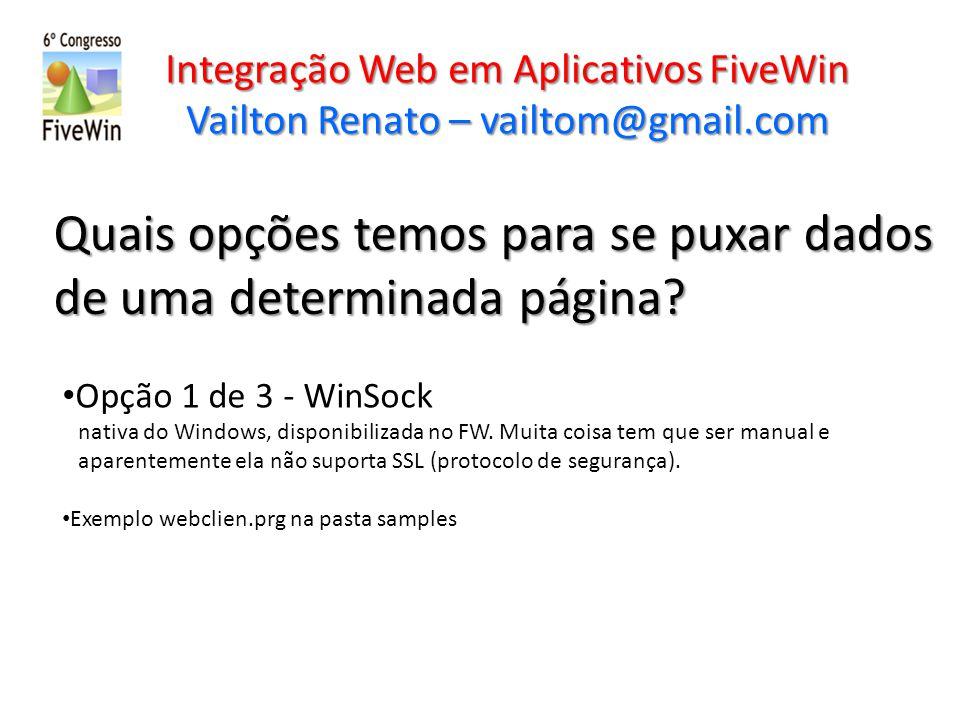 Integração Web em Aplicativos FiveWin Vailton Renato – vailtom@gmail.com Quais opções temos para se puxar dados de uma determinada página? Opção 1 de