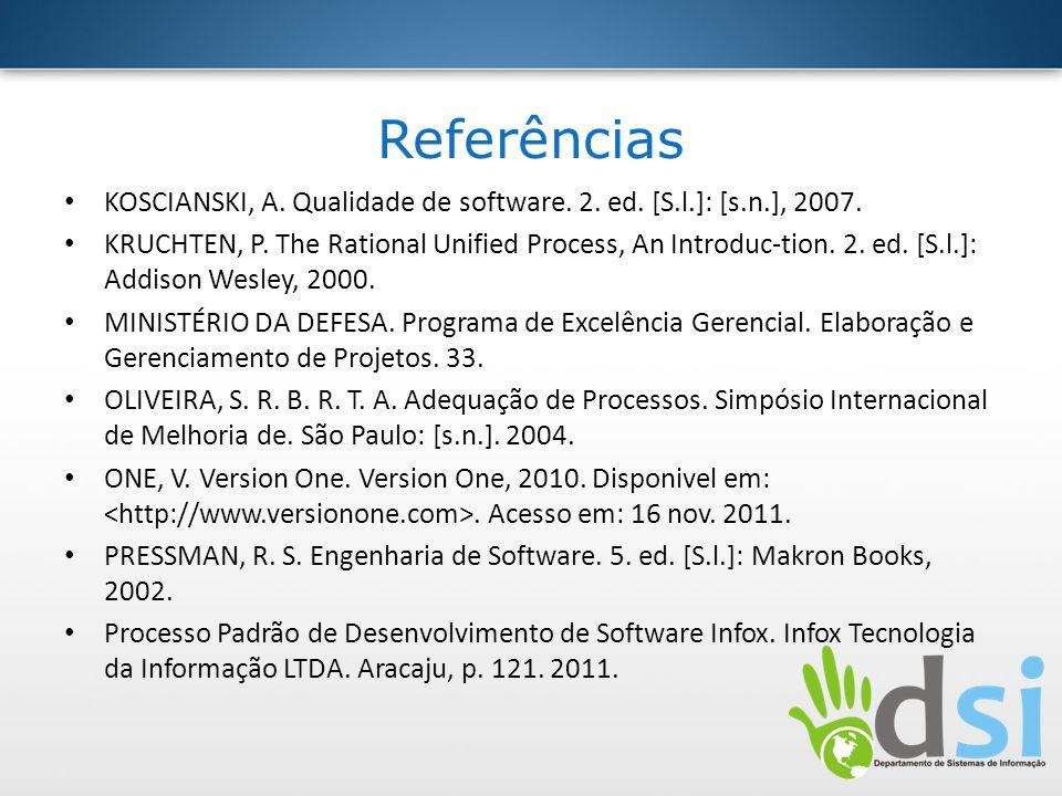 Referências KOSCIANSKI, A. Qualidade de software. 2. ed. [S.l.]: [s.n.], 2007. KRUCHTEN, P. The Rational Unified Process, An Introduc-tion. 2. ed. [S.