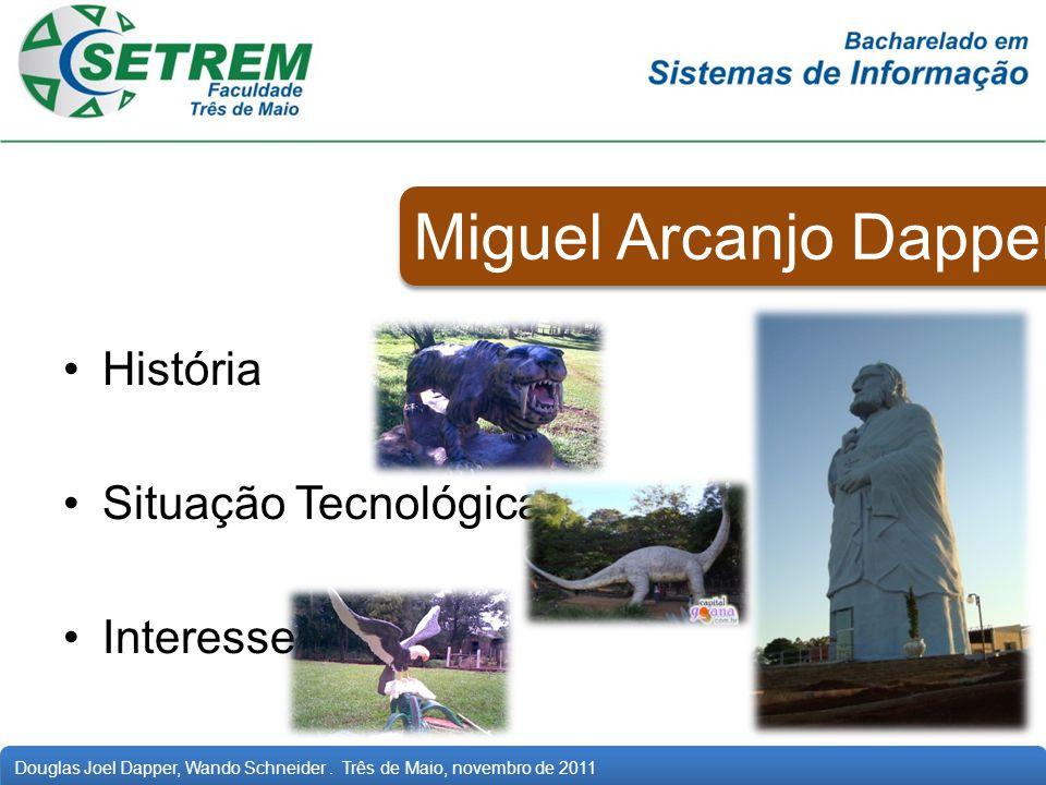 Douglas Joel Dapper, Wando Schneider. Três de Maio, novembro de 2011 Miguel Arcanjo Dapper História Situação Tecnológica Interesses