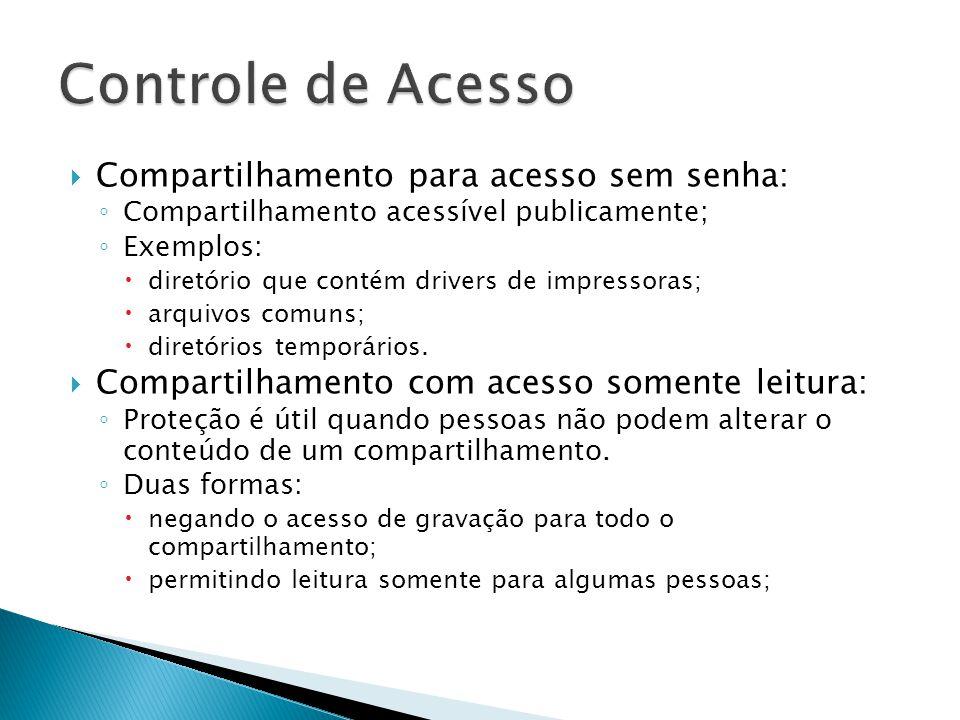 Compartilhamento para acesso sem senha: Compartilhamento acessível publicamente; Exemplos: diretório que contém drivers de impressoras; arquivos comun
