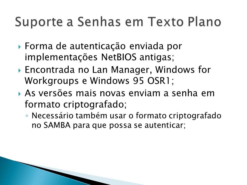 Forma de autenticação enviada por implementações NetBIOS antigas; Encontrada no Lan Manager, Windows for Workgroups e Windows 95 OSR1; As versões mais