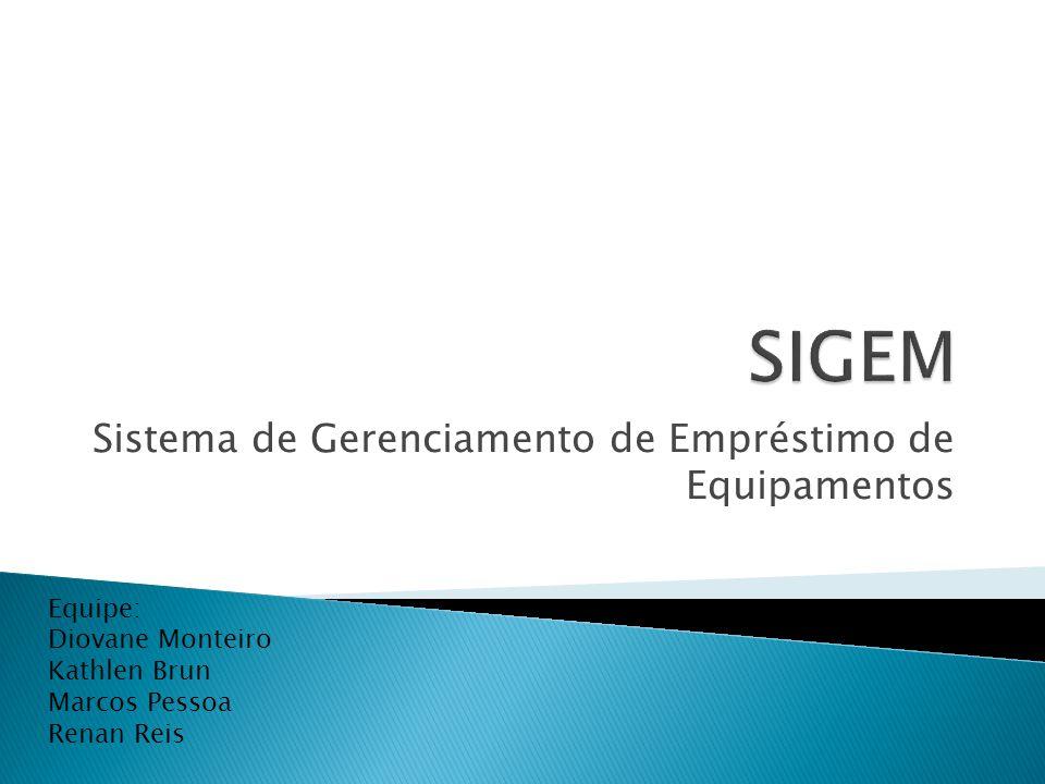 Sistema de Gerenciamento de Empréstimo de Equipamentos Equipe: Diovane Monteiro Kathlen Brun Marcos Pessoa Renan Reis