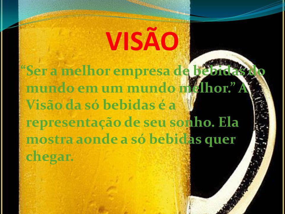 VISÃO Ser a melhor empresa de bebidas do mundo em um mundo melhor. A Visão da só bebidas é a representação de seu sonho. Ela mostra aonde a só bebidas