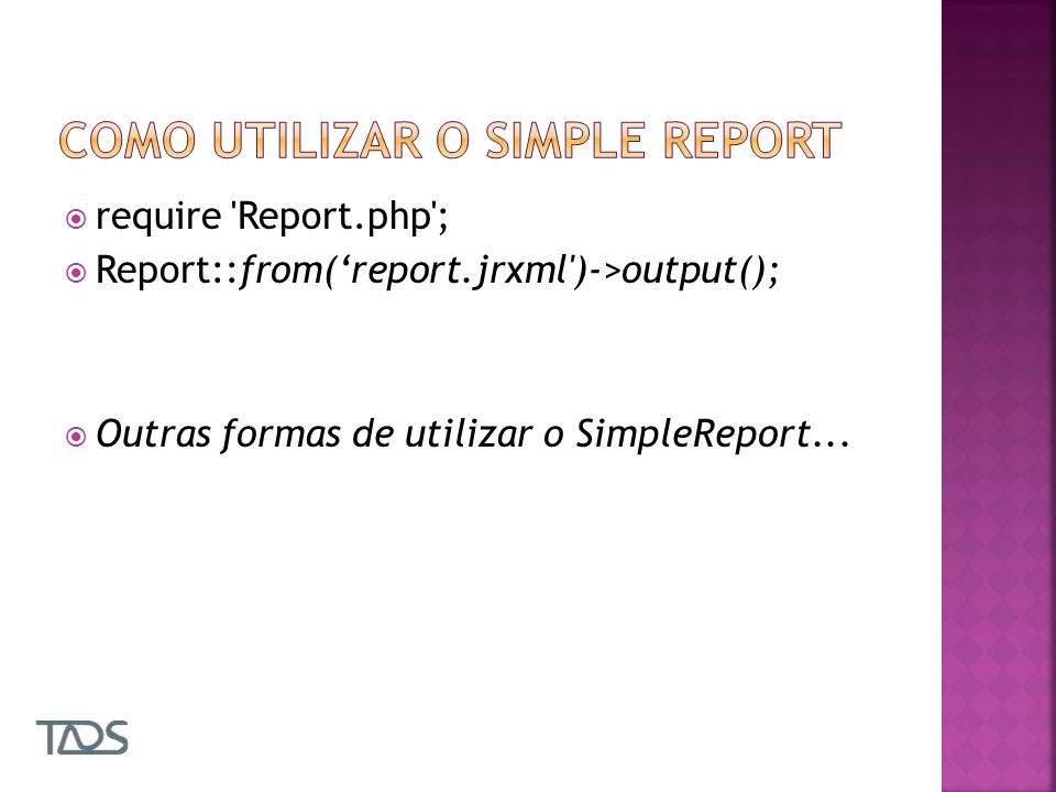 require 'Report.php'; Report::from(report.jrxml')->output(); Outras formas de utilizar o SimpleReport...