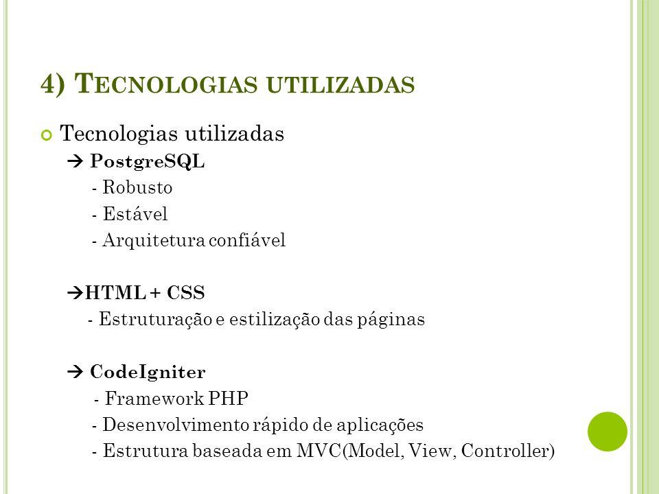 4) T ECNOLOGIAS UTILIZADAS Tecnologias utilizadas PostgreSQL - Robusto - Estável - Arquitetura confiável HTML + CSS - Estruturação e estilização das p