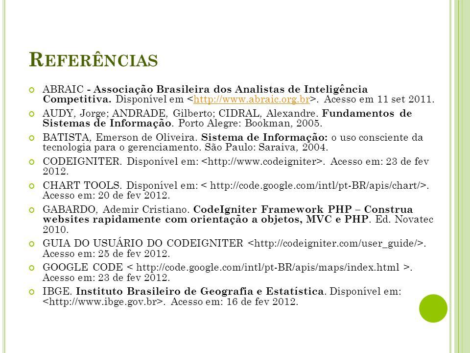 R EFERÊNCIAS ABRAIC - Associação Brasileira dos Analistas de Inteligência Competitiva. Disponível em. Acesso em 11 set 2011.http://www.abraic.org.br A
