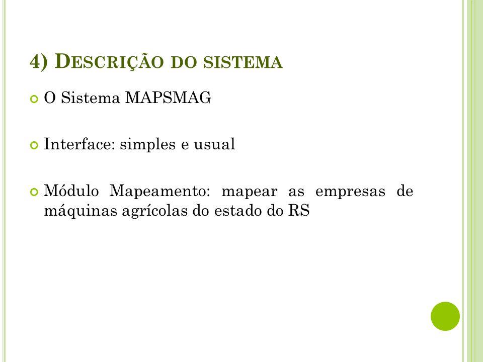4) D ESCRIÇÃO DO SISTEMA Módulo Estatísticas Gráficas: recurso que possibilita aos gestores a análise de informações referentes as empresas de máquinas agrícolas.