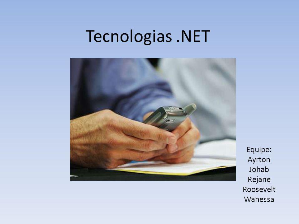 Tecnologias.NET Equipe: Ayrton Johab Rejane Roosevelt Wanessa