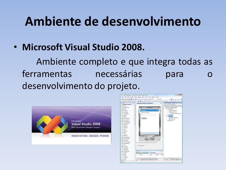Ambiente de desenvolvimento Microsoft Visual Studio 2008.
