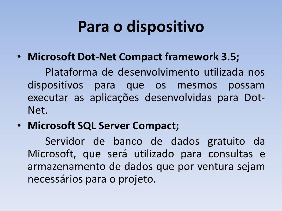 Para o dispositivo Microsoft Dot-Net Compact framework 3.5; Plataforma de desenvolvimento utilizada nos dispositivos para que os mesmos possam executar as aplicações desenvolvidas para Dot- Net.