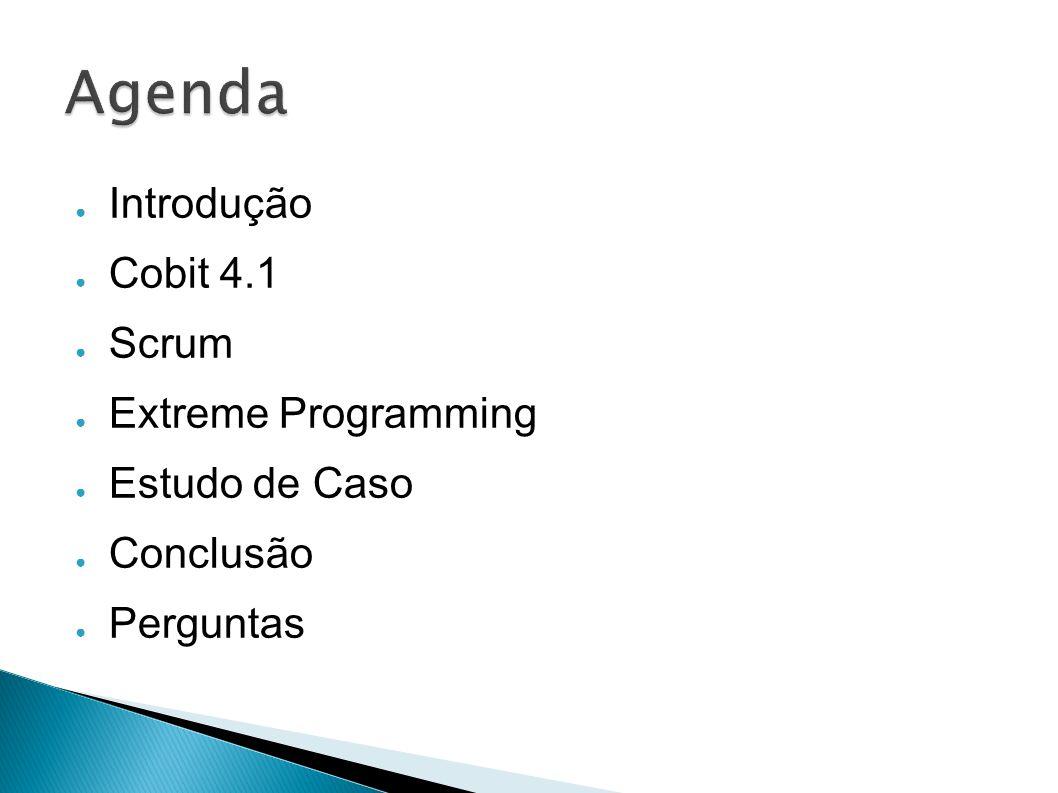 Introdução Cobit 4.1 Scrum Extreme Programming Estudo de Caso Conclusão Perguntas