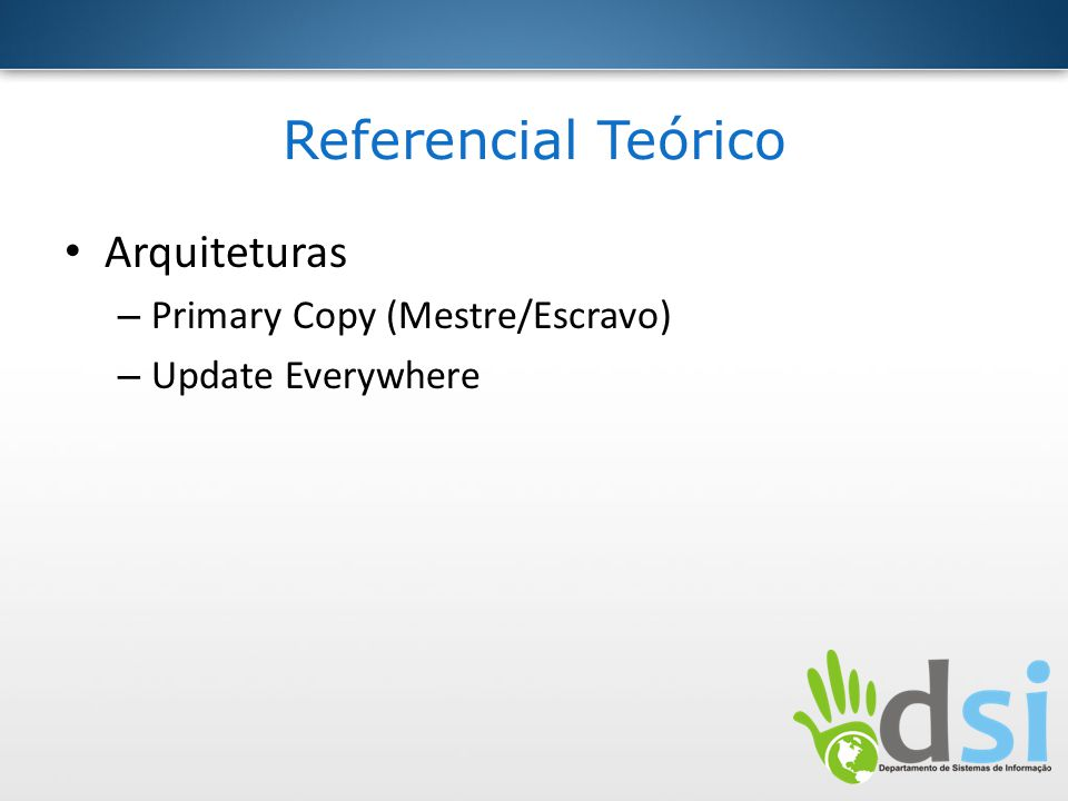 Referencial Teórico Arquiteturas – Primary Copy (Mestre/Escravo) – Update Everywhere