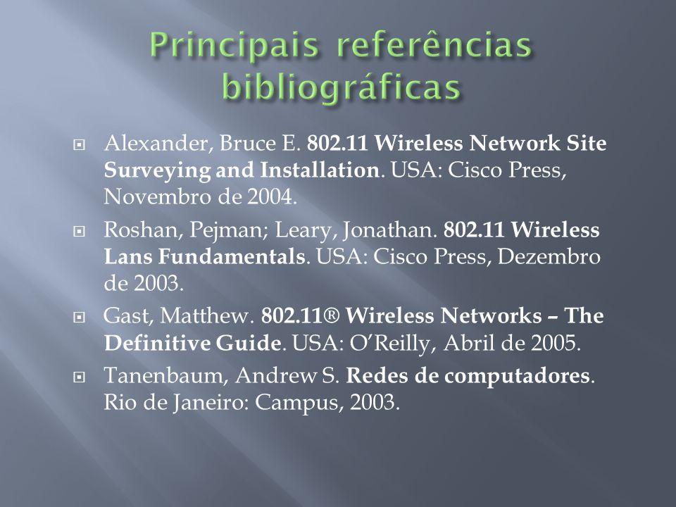 Alexander, Bruce E. 802.11 Wireless Network Site Surveying and Installation. USA: Cisco Press, Novembro de 2004. Roshan, Pejman; Leary, Jonathan. 802.