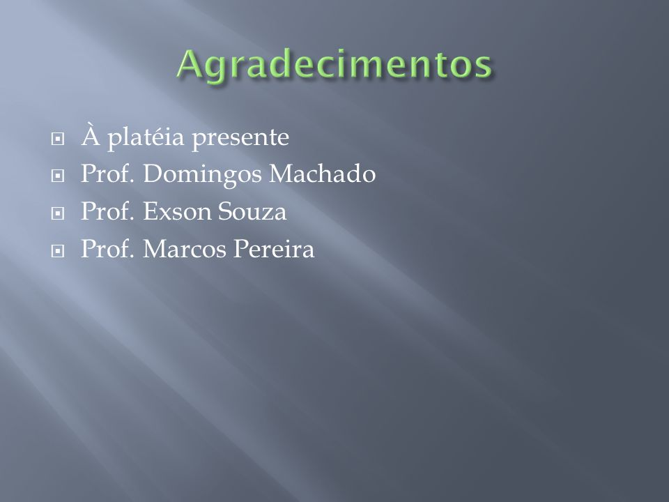 À platéia presente Prof. Domingos Machado Prof. Exson Souza Prof. Marcos Pereira